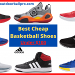 Best Cheap Basketball Shoes 2021 Reviews – Under $100