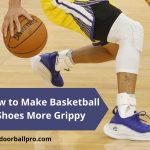 How to Make Basketball Shoes More Grippy – Improve Traction 2021